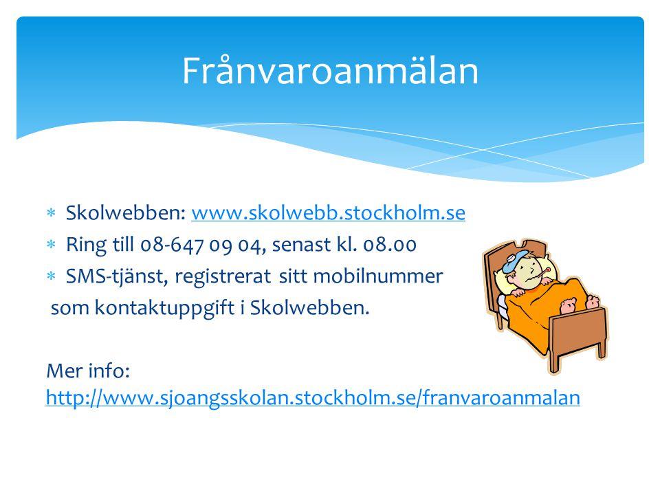 Skolwebben: www.skolwebb.stockholm.sewww.skolwebb.stockholm.se  Ring till 08-647 09 04, senast kl. 08.00  SMS-tjänst, registrerat sitt mobilnummer