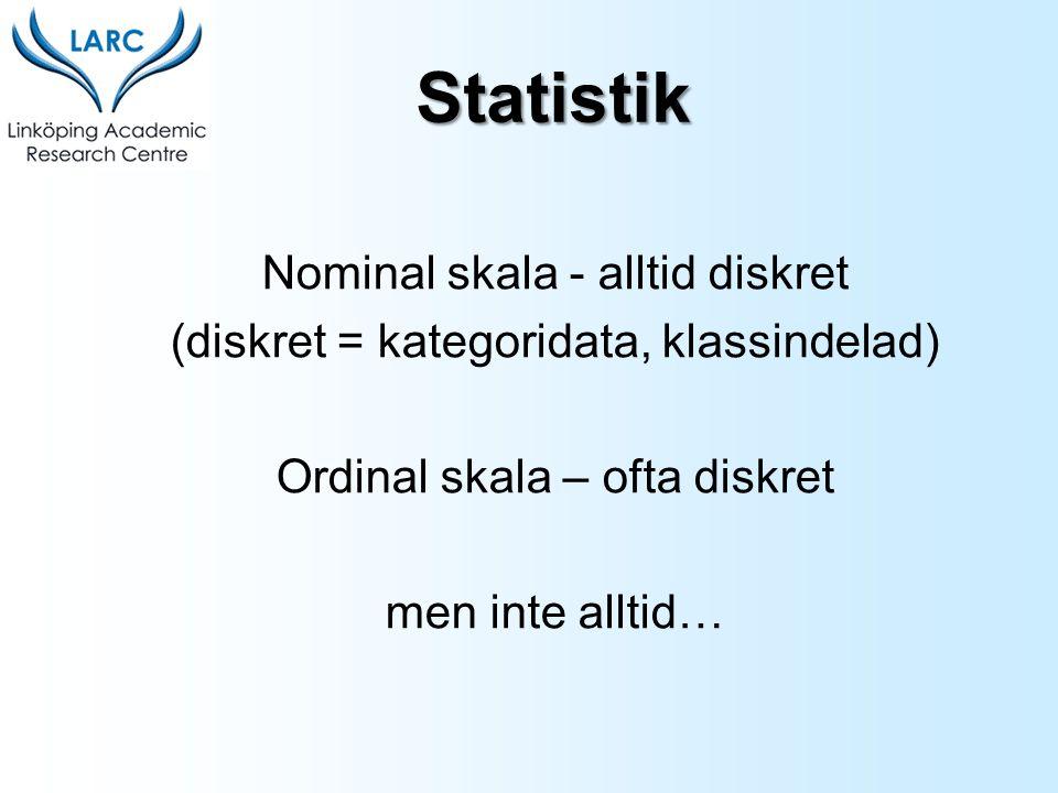 Nominal skala - alltid diskret (diskret = kategoridata, klassindelad) Ordinal skala – ofta diskret men inte alltid… Statistik