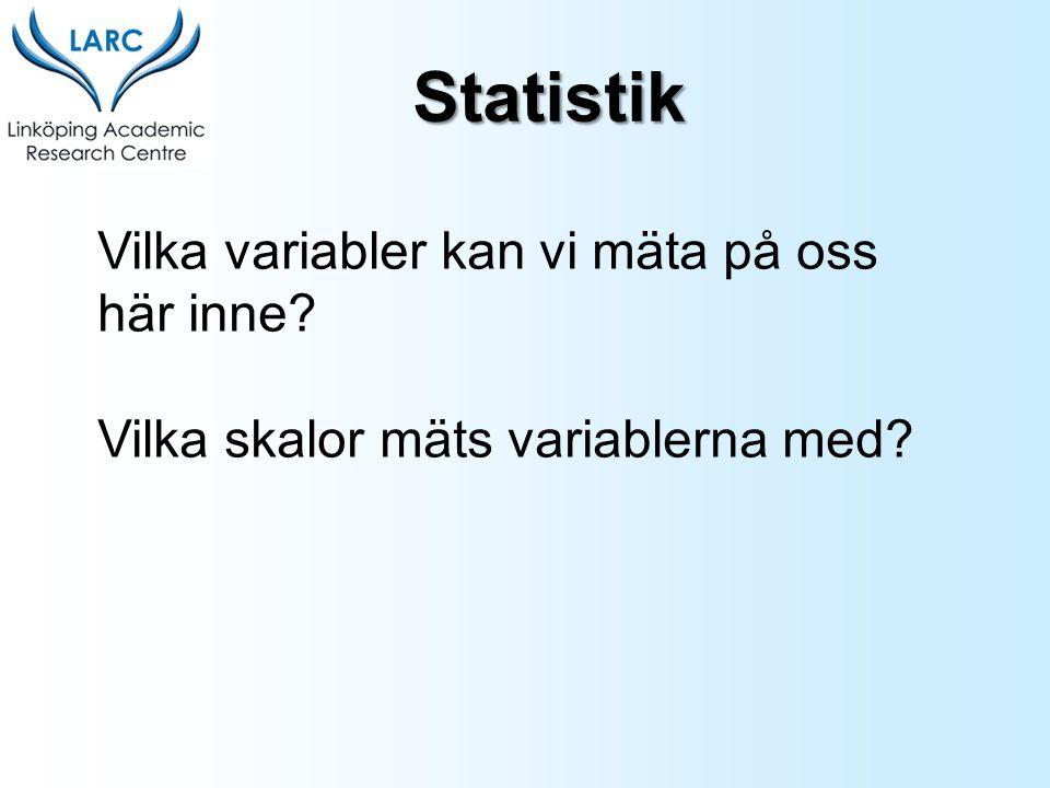 Vilka variabler kan vi mäta på oss här inne? Vilka skalor mäts variablerna med? Statistik