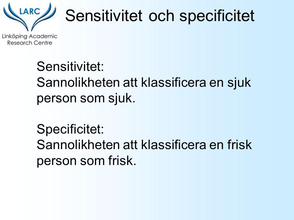 Sensitivitet: Sannolikheten att klassificera en sjuk person som sjuk. Specificitet: Sannolikheten att klassificera en frisk person som frisk. Sensitiv