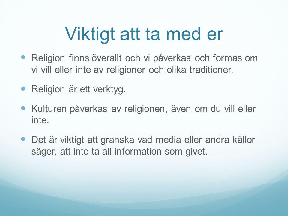 Viktigt att ta med er Religion finns överallt och vi påverkas och formas om vi vill eller inte av religioner och olika traditioner. Religion är ett ve