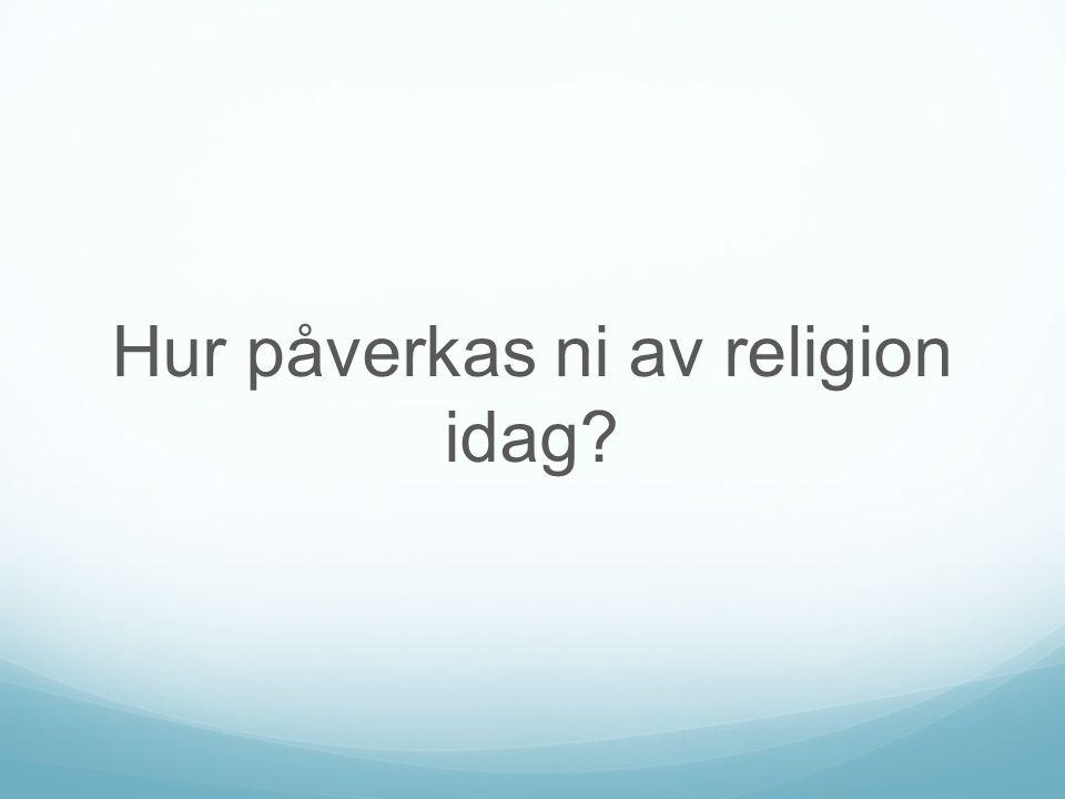 Hur påverkas ni av religion idag?