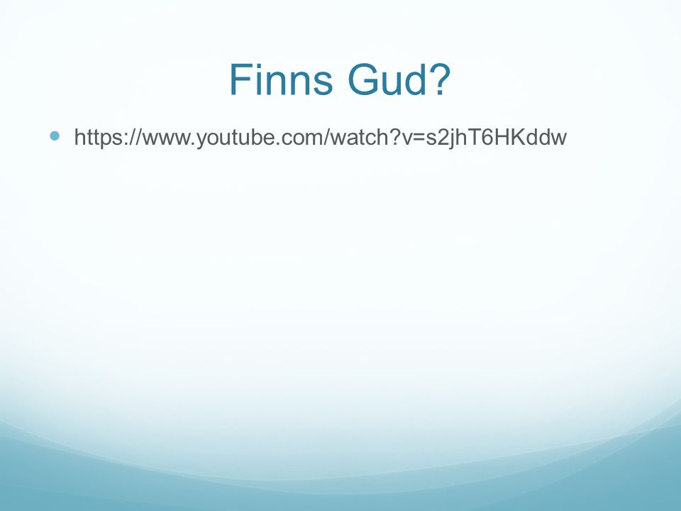 Finns Gud? https://www.youtube.com/watch?v=s2jhT6HKddw