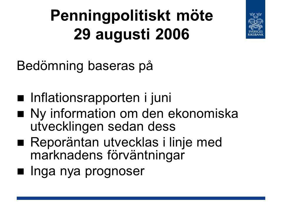 Penningpolitiskt möte 29 augusti 2006 Bedömning baseras på Inflationsrapporten i juni Ny information om den ekonomiska utvecklingen sedan dess Reporän