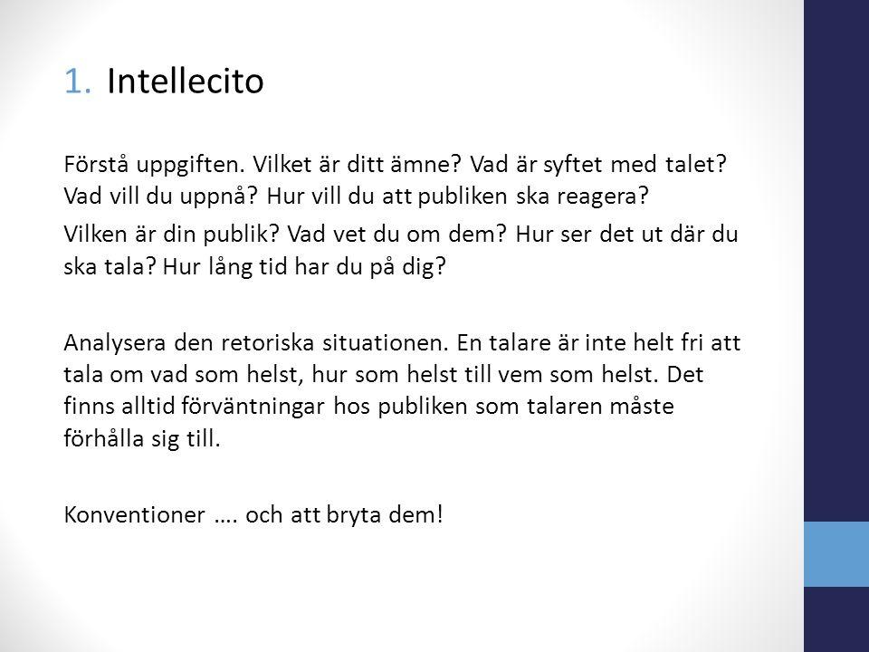 1.Intellecito Förstå uppgiften. Vilket är ditt ämne? Vad är syftet med talet? Vad vill du uppnå? Hur vill du att publiken ska reagera? Vilken är din p