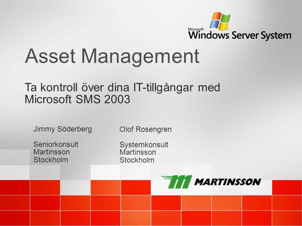 Asset Management Jimmy Söderberg Seniorkonsult Martinsson Stockholm Olof Rosengren Systemkonsult Martinsson Stockholm Ta kontroll över dina IT-tillgån