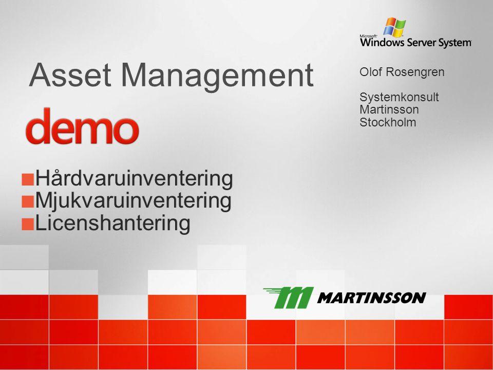 Asset Management Hårdvaruinventering Mjukvaruinventering Licenshantering Hårdvaruinventering Mjukvaruinventering Licenshantering Olof Rosengren System