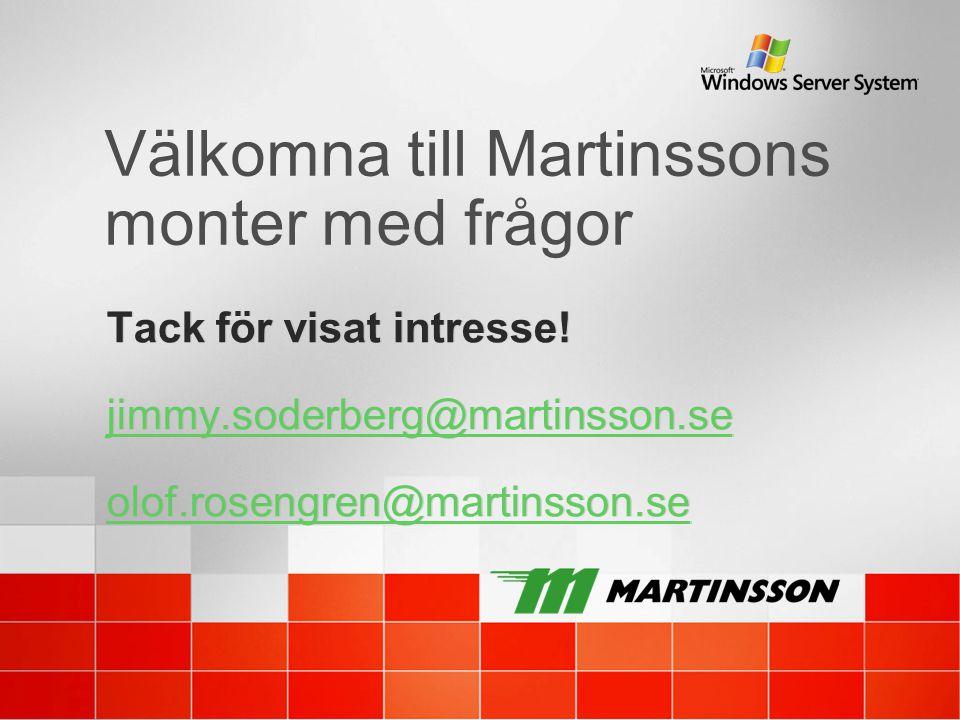 Välkomna till Martinssons monter med frågor Tack för visat intresse! jimmy.soderberg@martinsson.se olof.rosengren@martinsson.se Tack för visat intress
