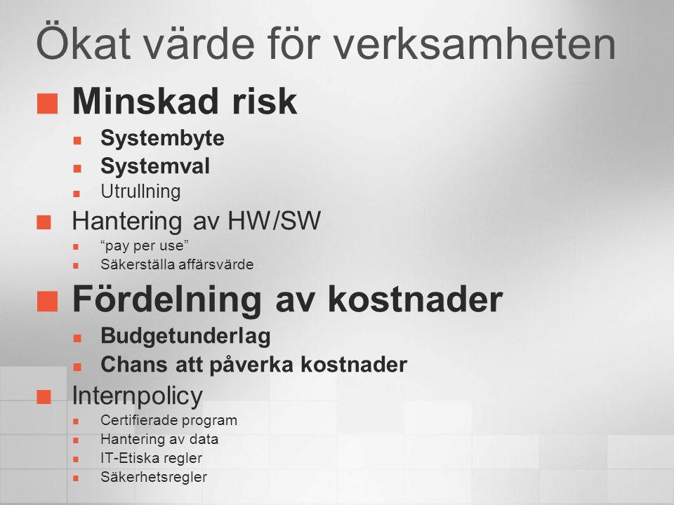 """Ökat värde för verksamheten Minskad risk Systembyte Systemval Utrullning Hantering av HW/SW """"pay per use"""" Säkerställa affärsvärde Fördelning av kostna"""