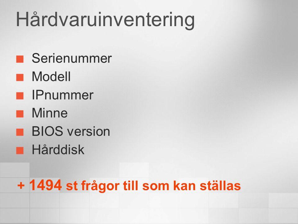 Hårdvaruinventering Serienummer Modell IPnummer Minne BIOS version Hårddisk + 1494 st frågor till som kan ställas