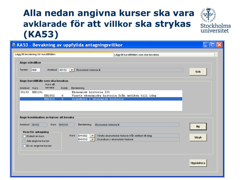 Alla nedan angivna kurser ska vara avklarade för att villkor ska strykas (KA53)