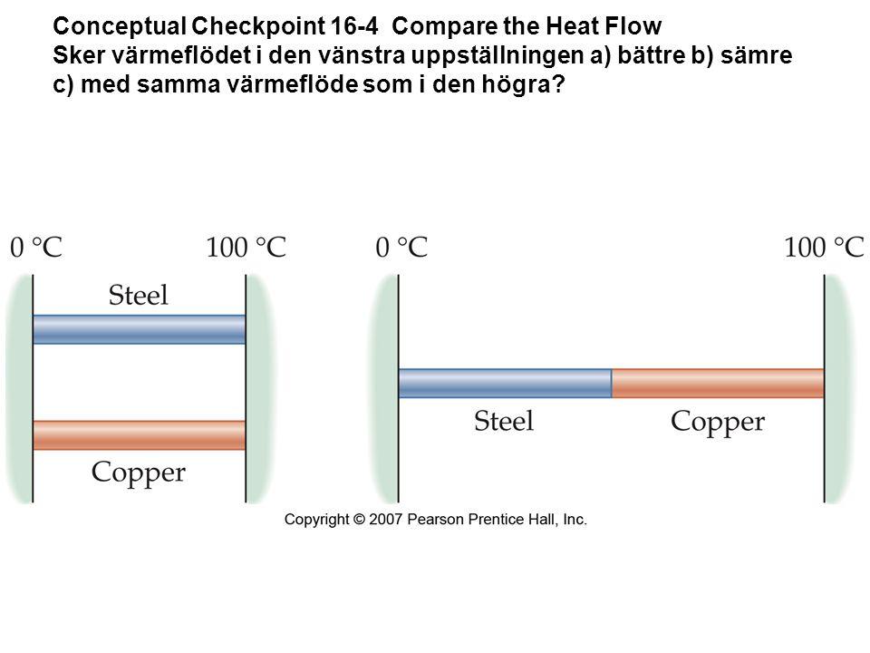 Conceptual Checkpoint 16-4 Compare the Heat Flow Sker värmeflödet i den vänstra uppställningen a) bättre b) sämre c) med samma värmeflöde som i den högra