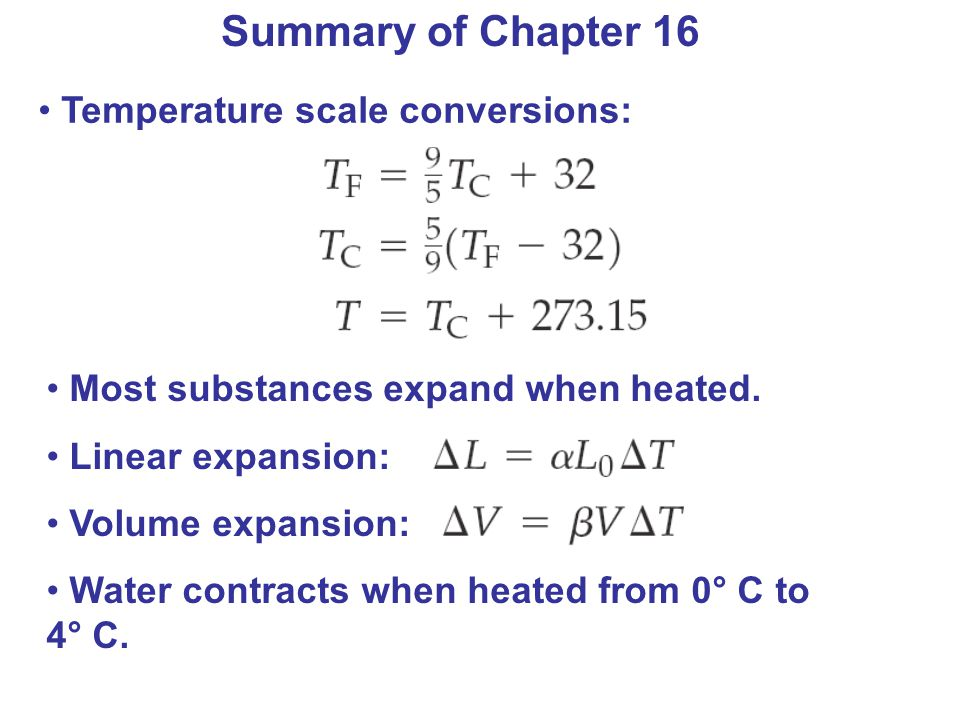 Summary of Chapter 16 Temperature scale conversions: Most substances expand when heated.