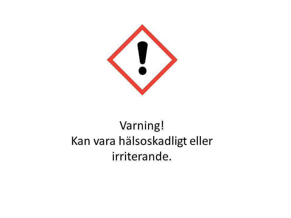Varning! Kan vara hälsoskadligt eller irriterande.