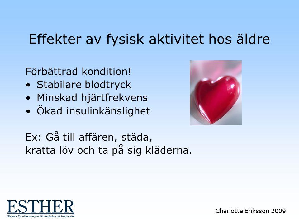 Charlotte Eriksson 2009 Effekter av fysisk aktivitet hos äldre Förbättrad kondition! Stabilare blodtryck Minskad hjärtfrekvens Ökad insulinkänslighet
