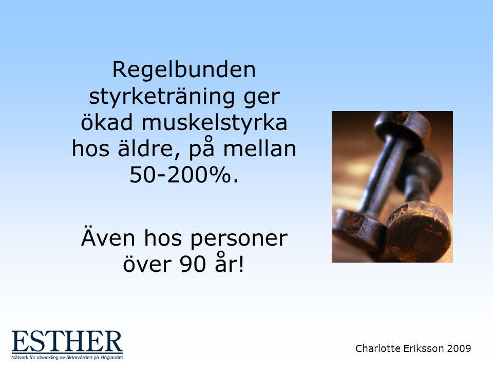 Charlotte Eriksson 2009 Regelbunden styrketräning ger ökad muskelstyrka hos äldre, på mellan 50-200%. Även hos personer över 90 år!