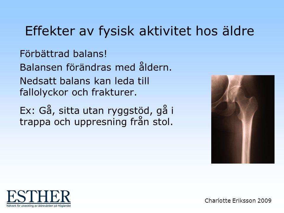Charlotte Eriksson 2009 Effekter av fysisk aktivitet hos äldre Förbättrad balans! Balansen förändras med åldern. Nedsatt balans kan leda till fallolyc
