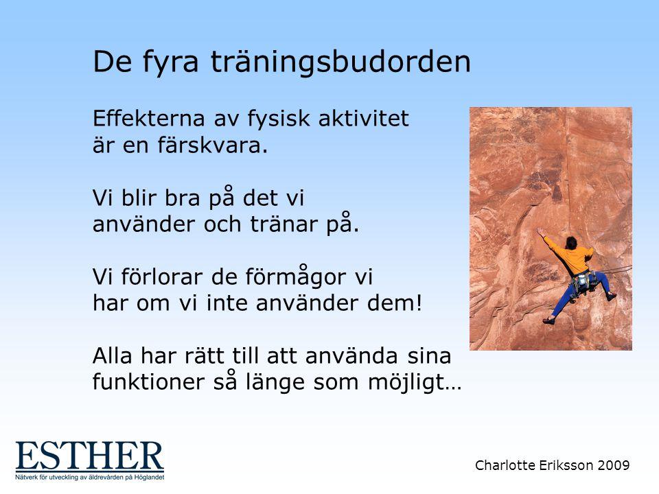 Charlotte Eriksson 2009 De fyra träningsbudorden Effekterna av fysisk aktivitet är en färskvara. Vi blir bra på det vi använder och tränar på. Vi förl