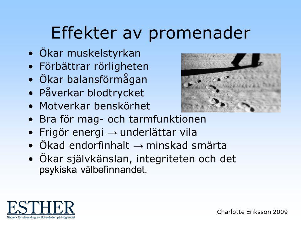 Charlotte Eriksson 2009 Effekter av promenader Ökar muskelstyrkan Förbättrar rörligheten Ökar balansförmågan Påverkar blodtrycket Motverkar benskörhet