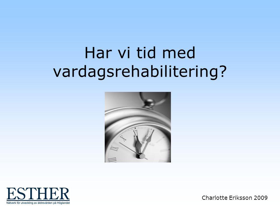Charlotte Eriksson 2009 Har vi tid med vardagsrehabilitering?