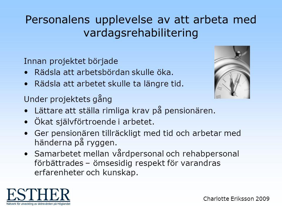 Charlotte Eriksson 2009 Personalens upplevelse av att arbeta med vardagsrehabilitering Innan projektet började Rädsla att arbetsbördan skulle öka. Räd