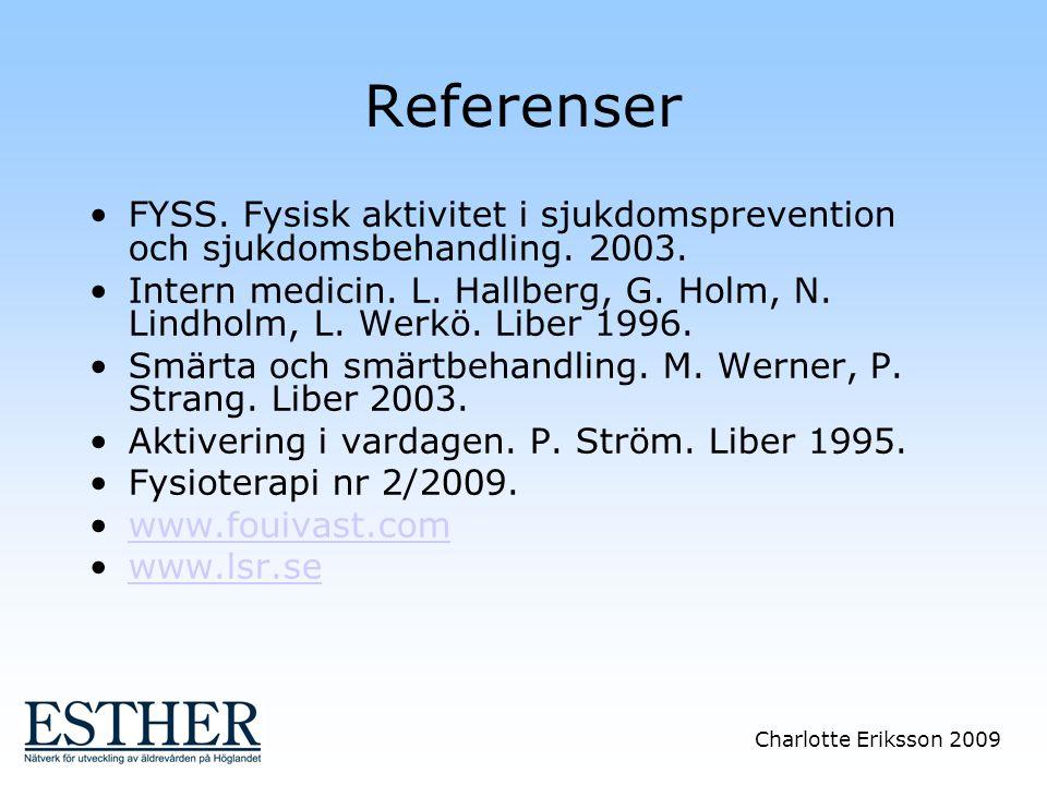 Charlotte Eriksson 2009 Referenser FYSS. Fysisk aktivitet i sjukdomsprevention och sjukdomsbehandling. 2003. Intern medicin. L. Hallberg, G. Holm, N.