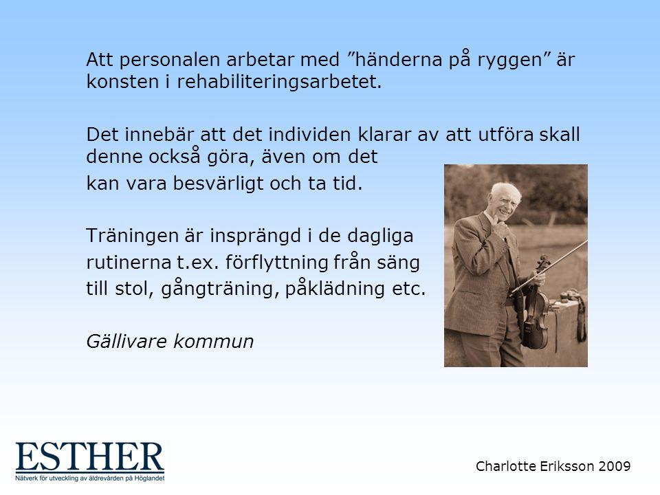 """Charlotte Eriksson 2009 Att personalen arbetar med """"händerna på ryggen"""" är konsten i rehabiliteringsarbetet. Det innebär att det individen klarar av a"""