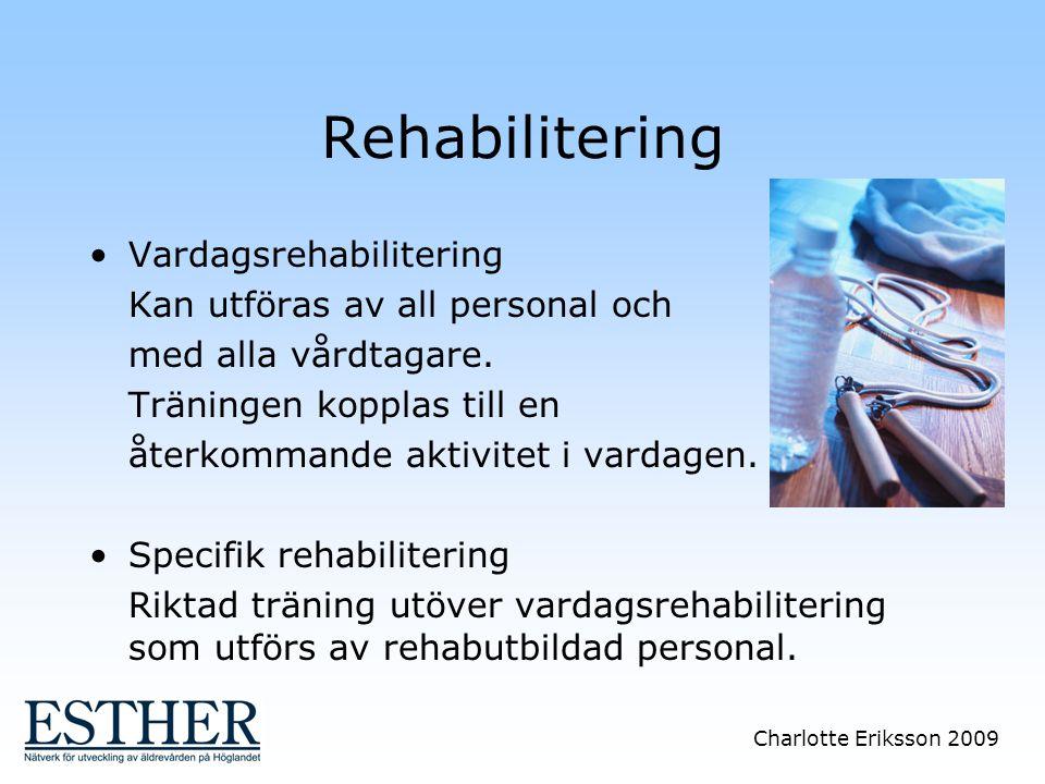 Charlotte Eriksson 2009 Rehabilitering Vardagsrehabilitering Kan utföras av all personal och med alla vårdtagare. Träningen kopplas till en återkomman
