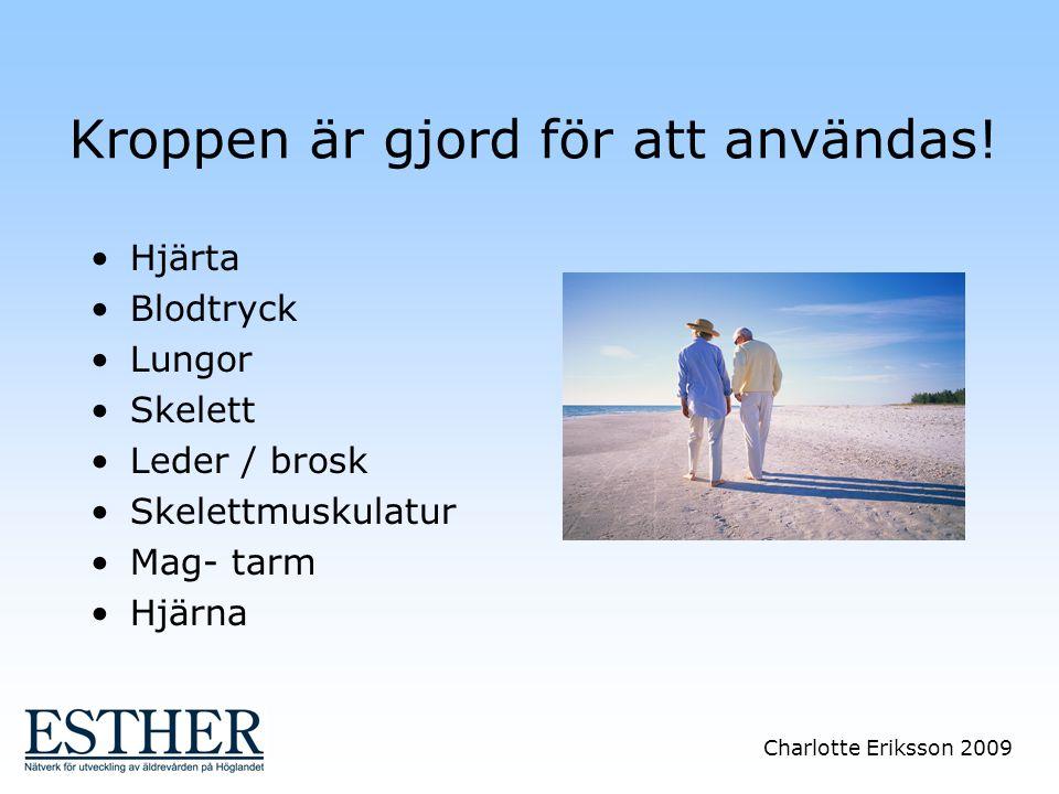 Charlotte Eriksson 2009 Kroppen är gjord för att användas! Hjärta Blodtryck Lungor Skelett Leder / brosk Skelettmuskulatur Mag- tarm Hjärna