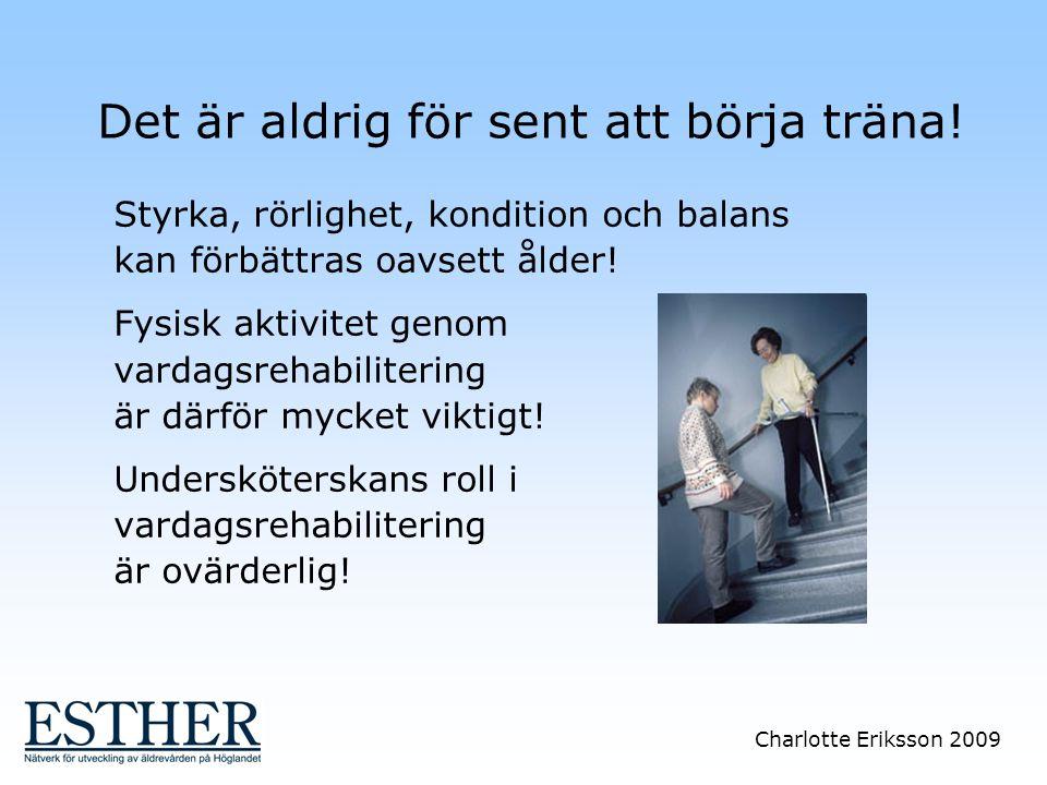 Charlotte Eriksson 2009 Det är aldrig för sent att börja träna! Styrka, rörlighet, kondition och balans kan förbättras oavsett ålder! Fysisk aktivitet