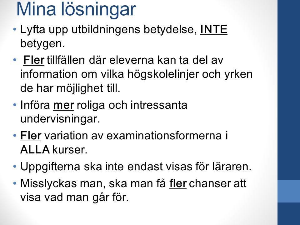 Mina lösningar Lyfta upp utbildningens betydelse, INTE betygen.