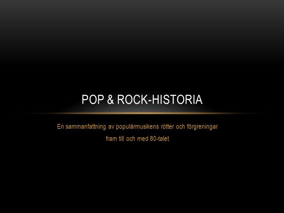 En sammanfattning av populärmusikens rötter och förgreningar fram till och med 80-talet POP & ROCK-HISTORIA