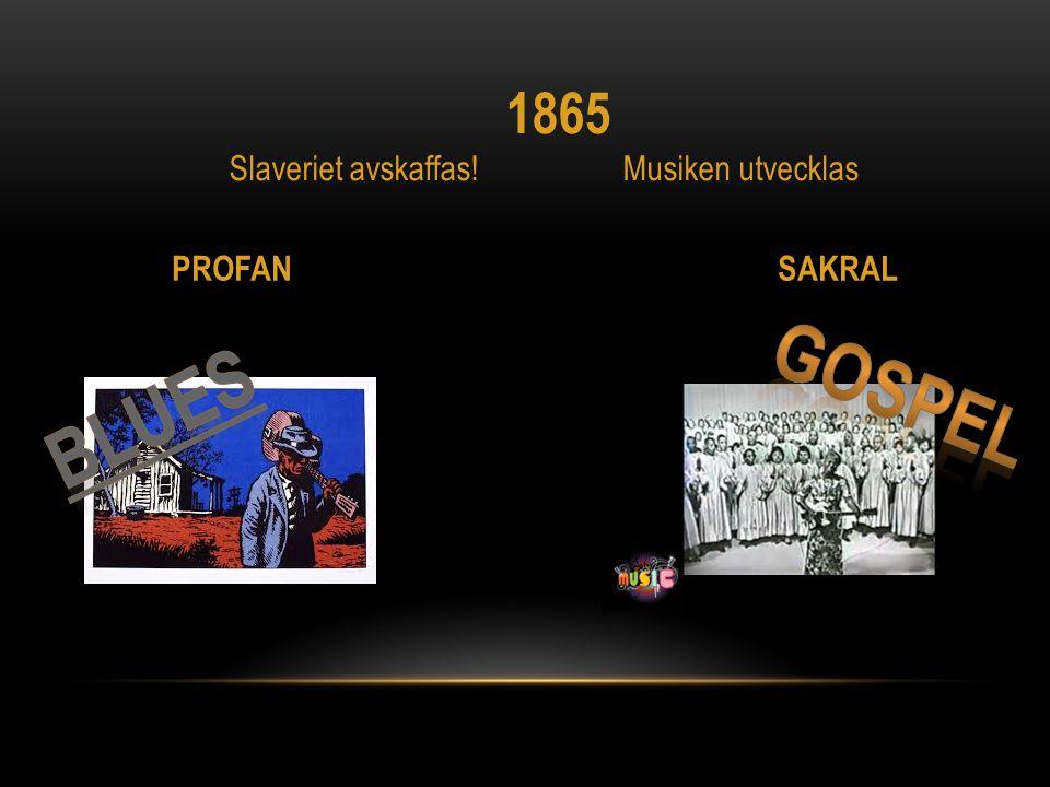 PROFAN SAKRAL 1865 Slaveriet avskaffas! Musiken utvecklas