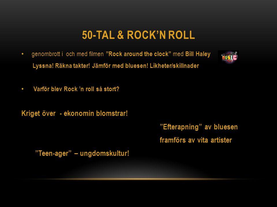 """50-TAL & ROCK'N ROLL genombrott i och med filmen """"Rock around the clock"""" med Bill Haley Lyssna! Räkna takter! Jämför med bluesen! Likheter/skillnader"""