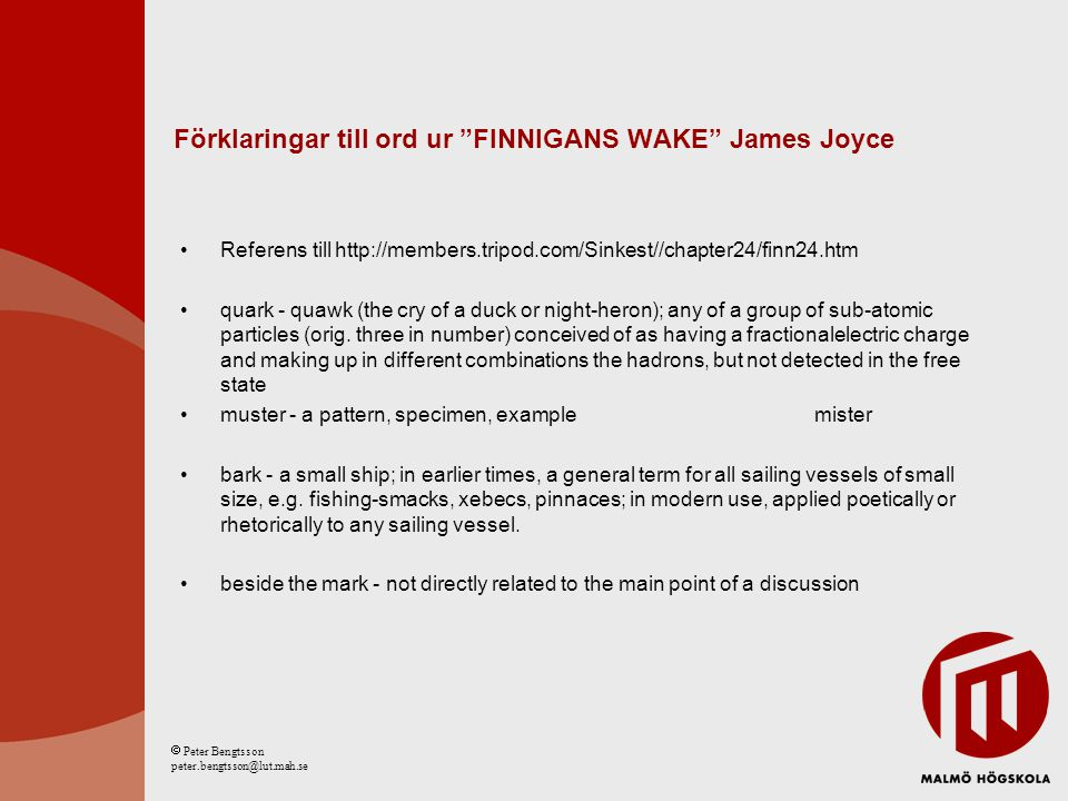 Förklaringar till ord ur FINNIGANS WAKE James Joyce Referens till http://members.tripod.com/Sinkest//chapter24/finn24.htm quark - quawk (the cry of a duck or night-heron); any of a group of sub-atomic particles (orig.