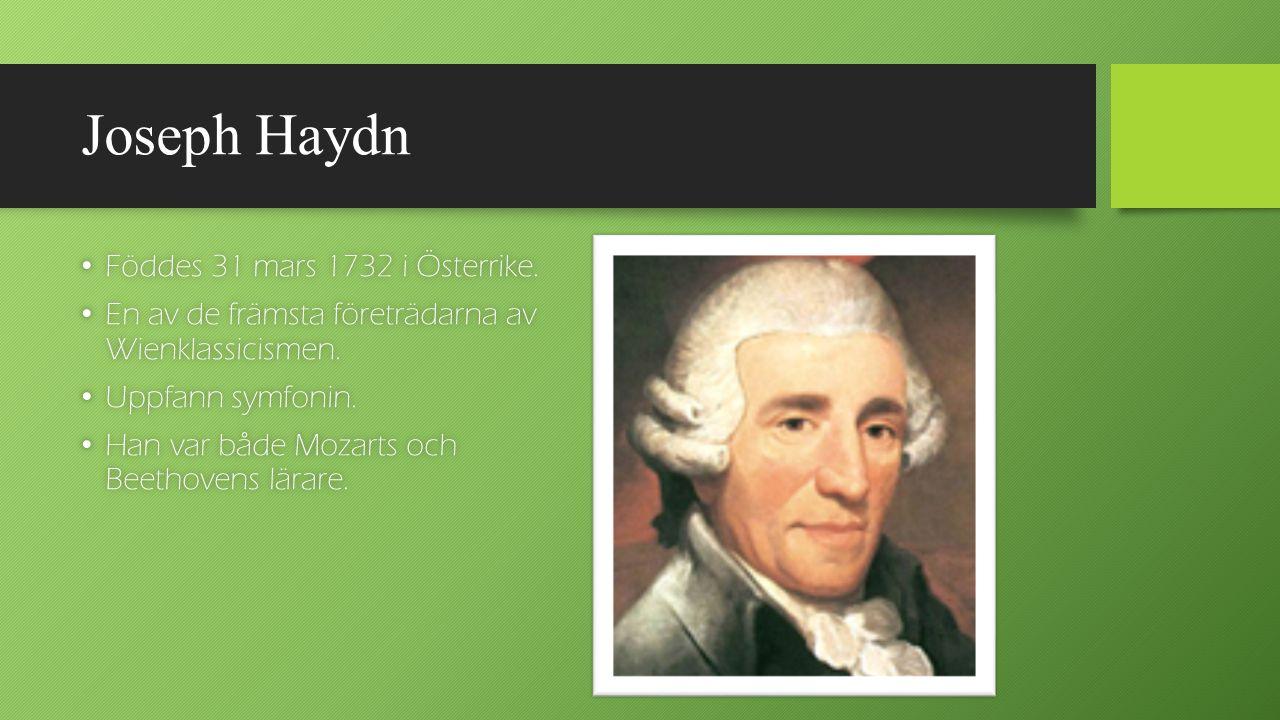 Joseph Haydn Föddes 31 mars 1732 i Österrike. Föddes 31 mars 1732 i Österrike. En av de främsta företrädarna av Wienklassicismen. En av de främsta för