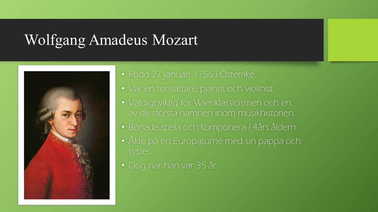 Wolfgang Amadeus Mozart Född 27 januari 1756 i Österrike. Född 27 januari 1756 i Österrike. Var en tonsättare, pianist och violinist. Var en tonsättar