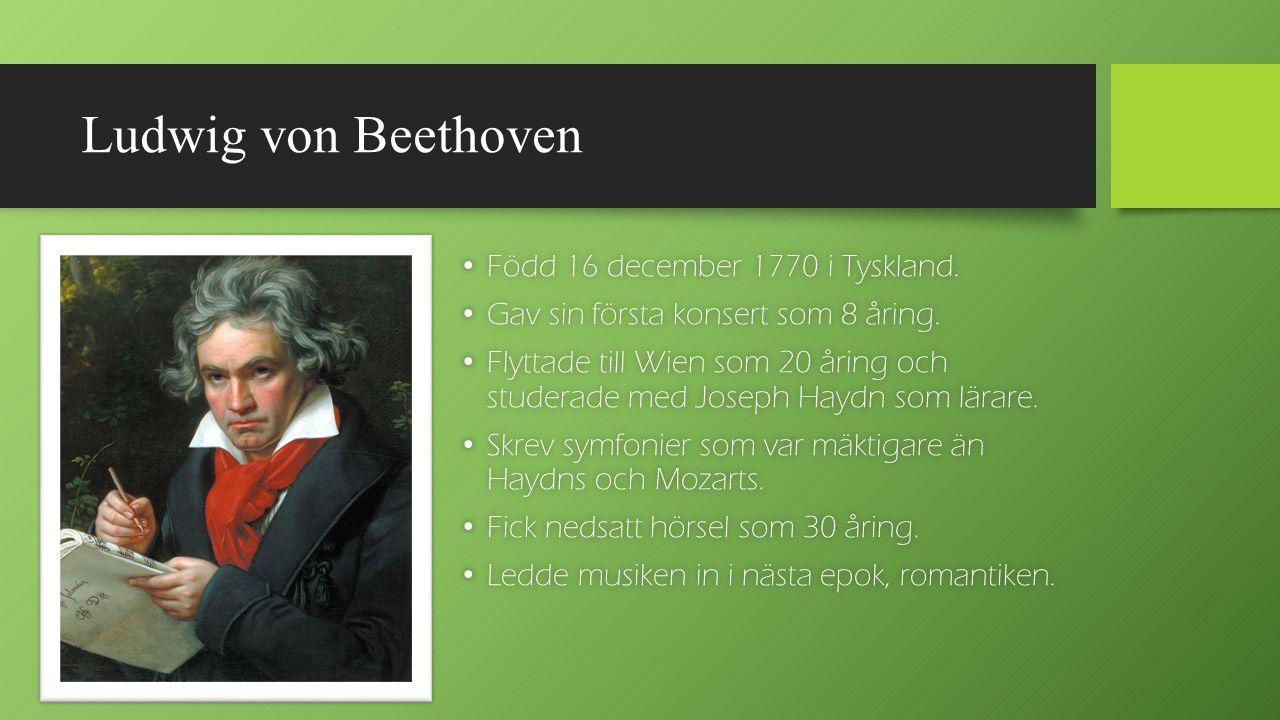 Ludwig von Beethoven Född 16 december 1770 i Tyskland. Född 16 december 1770 i Tyskland. Gav sin första konsert som 8 åring. Gav sin första konsert so