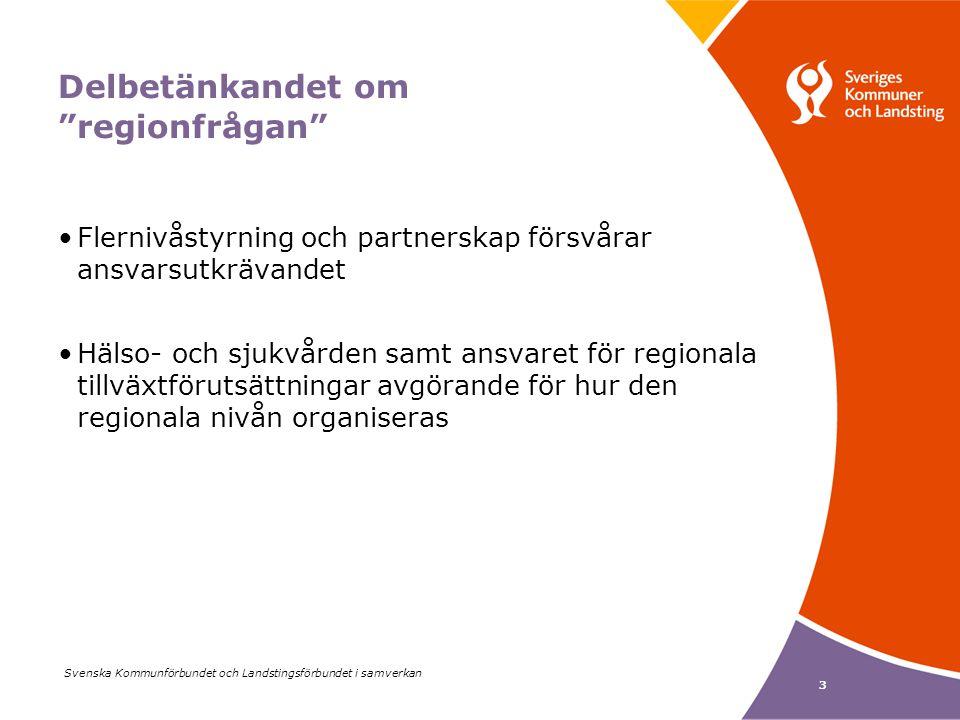 Svenska Kommunförbundet och Landstingsförbundet i samverkan 3 Delbetänkandet om regionfrågan Flernivåstyrning och partnerskap försvårar ansvarsutkrävandet Hälso- och sjukvården samt ansvaret för regionala tillväxtförutsättningar avgörande för hur den regionala nivån organiseras