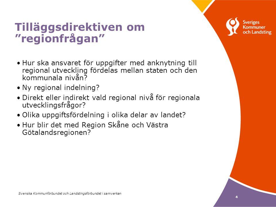 Svenska Kommunförbundet och Landstingsförbundet i samverkan 4 Tilläggsdirektiven om regionfrågan Hur ska ansvaret för uppgifter med anknytning till regional utveckling fördelas mellan staten och den kommunala nivån.