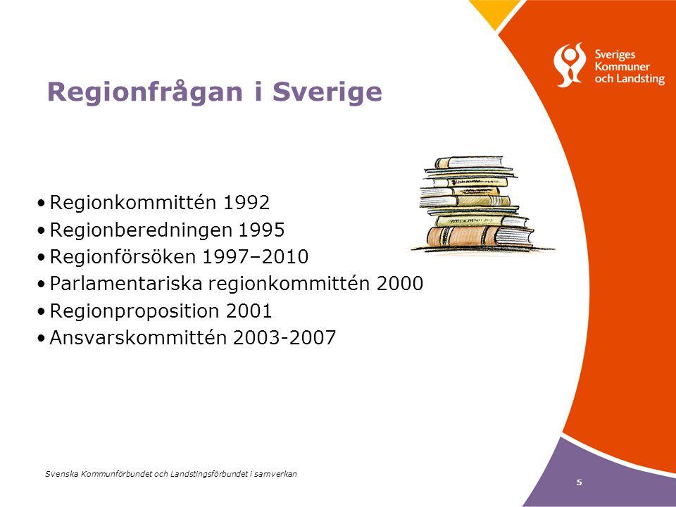 Svenska Kommunförbundet och Landstingsförbundet i samverkan 5 Regionfrågan i Sverige Regionkommittén 1992 Regionberedningen 1995 Regionförsöken 1997–2010 Parlamentariska regionkommittén 2000 Regionproposition 2001 Ansvarskommittén 2003-2007