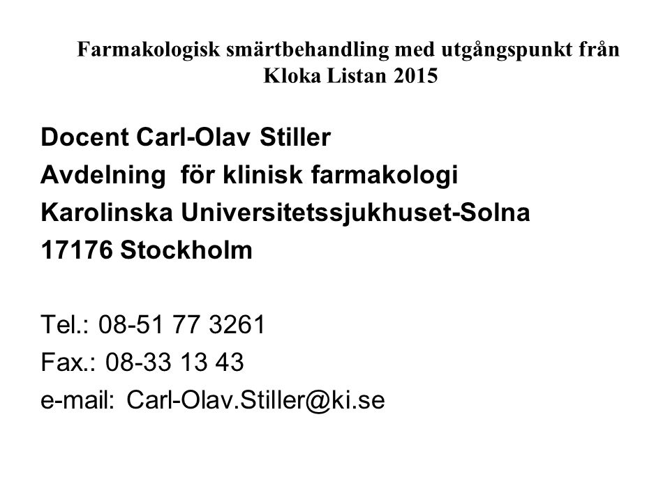 Docent Carl-Olav Stiller Avdelning för klinisk farmakologi Karolinska Universitetssjukhuset-Solna 17176 Stockholm Tel.: 08-51 77 3261 Fax.: 08-33 13 4
