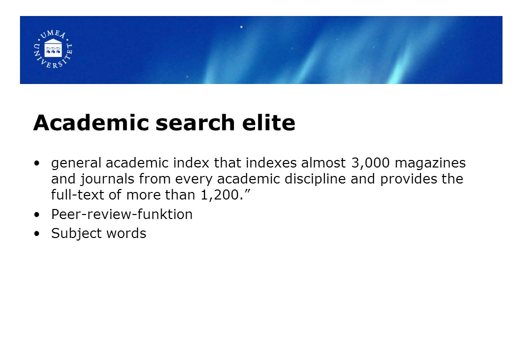 Academic search elite general academic index that indexes almost 3,000 magazines and journals from every academic discipline and provides the full-text of more than 1,200. Peer-review-funktion Subject words