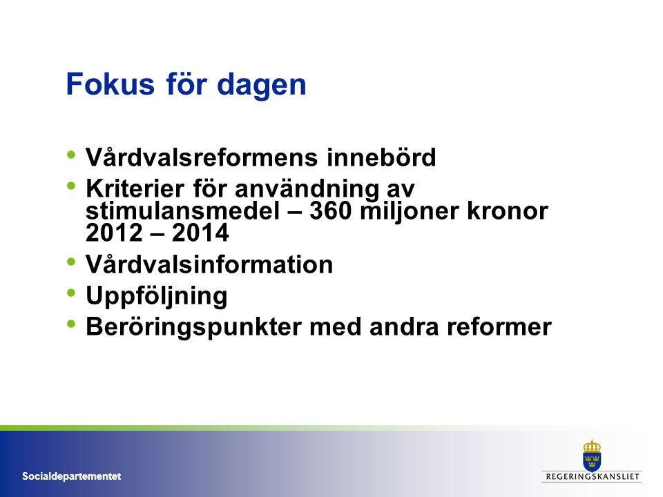 Socialdepartementet Fokus för dagen Vårdvalsreformens innebörd Kriterier för användning av stimulansmedel – 360 miljoner kronor 2012 – 2014 Vårdvalsinformation Uppföljning Beröringspunkter med andra reformer