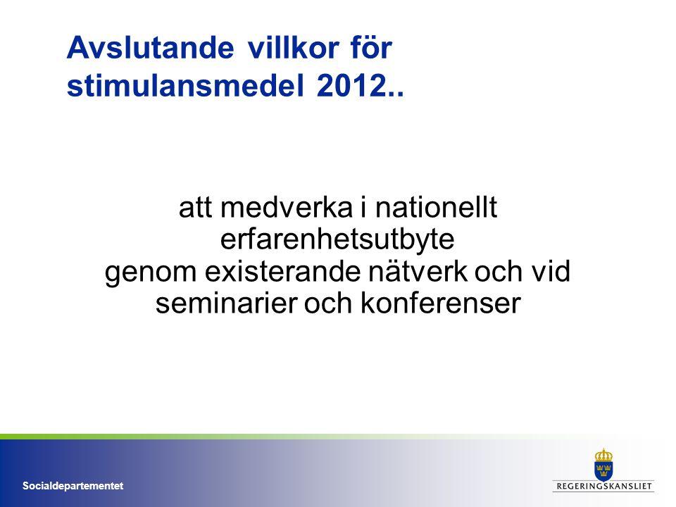 Socialdepartementet Avslutande villkor för stimulansmedel 2012.. att medverka i nationellt erfarenhetsutbyte genom existerande nätverk och vid seminar