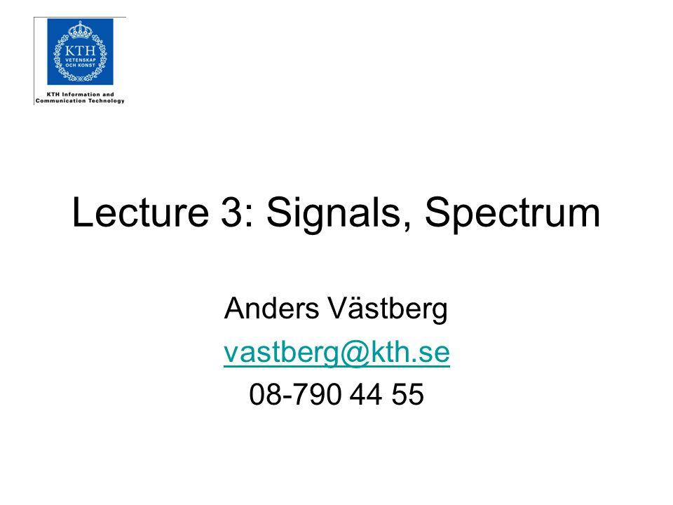 Lecture 3: Signals, Spectrum Anders Västberg vastberg@kth.se 08-790 44 55