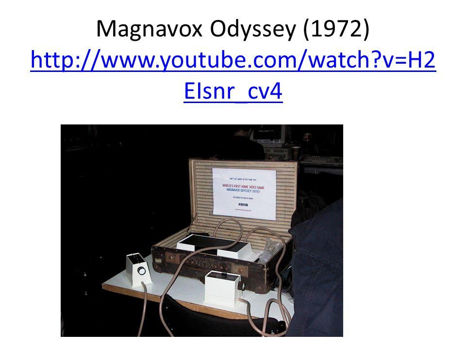 Magnavox Odyssey (1972) http://www.youtube.com/watch?v=H2 EIsnr_cv4 http://www.youtube.com/watch?v=H2 EIsnr_cv4