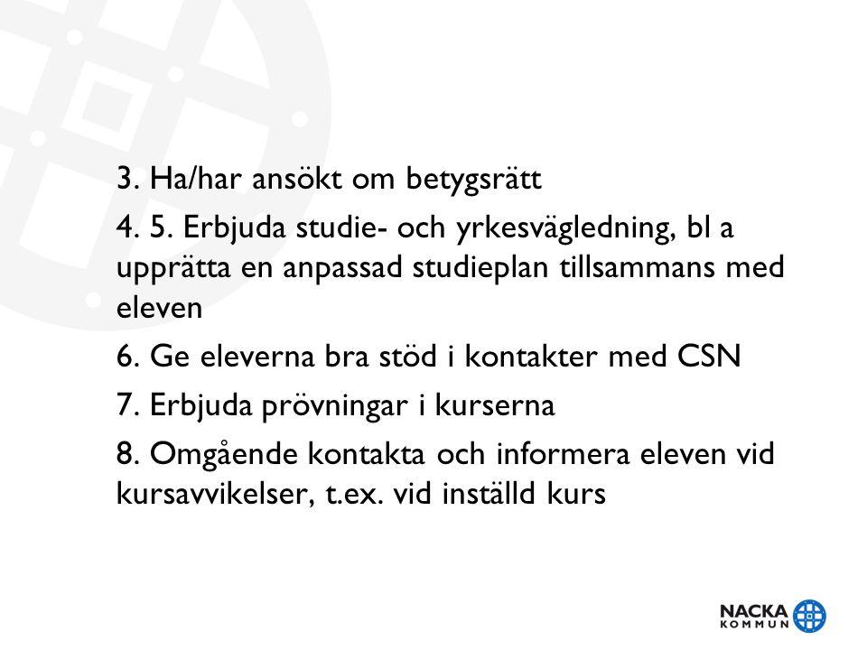 3. Ha/har ansökt om betygsrätt 4. 5.