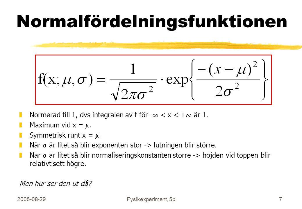 2005-08-29Fysikexperiment, 5p7 Normalfördelningsfunktionen zNormerad till 1, dvs integralen av f för -  < x < +  är 1.