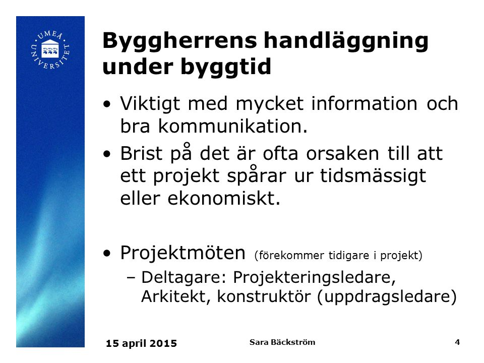 Byggmöte Deltagare: Platschef, Arbetsledare, byggledare (BH).